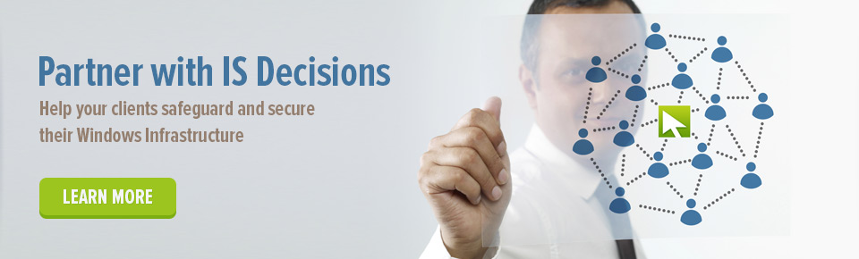 Partner with IS Decisions: Help your clients safeguard and secure their Windows Infrastructure